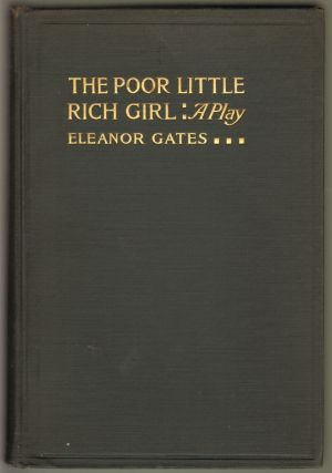 The Poor Little Rich Girl: A Play of Fact and Fancy in Three Acts. Eleanor Gates
