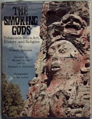 The Smoking Gods, Tobacco in Maya Art, History, and Religion [SIGNED]. Francis Robicsek, Michael...