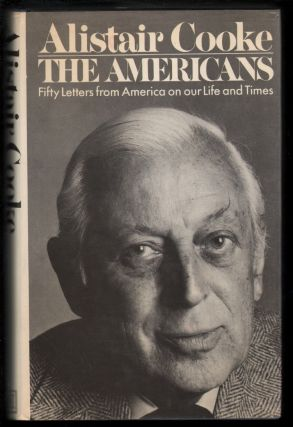 The Americans, Fifty Letters from America on Our Life and Times. Alastair Cooke