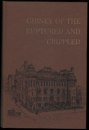 Gibney of the Ruptured and the Crippled. Robert A. Gibney, Alfred R. Shands, Fenwick Beekman,...