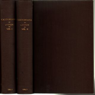 Caxtoniana: A Series of Essays on Life, Literature, and Manners in Two Volumes. Edward Bulwer Lytton