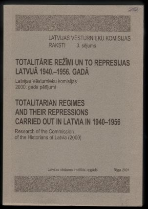 Totalitarian Regimes and their Repressions Carried out in Latvia in 1940-1956. Symposium of the...