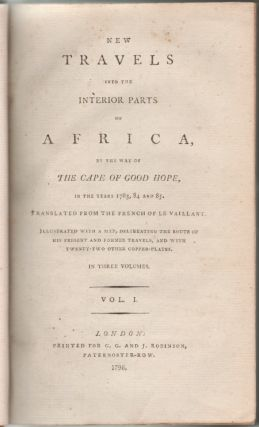 New Travels Into The Interior Parts Of Africa, By The Way Of The Cape Of Good Hope, In The Years 1783, 84 and 85. Francois Le Vaillant.