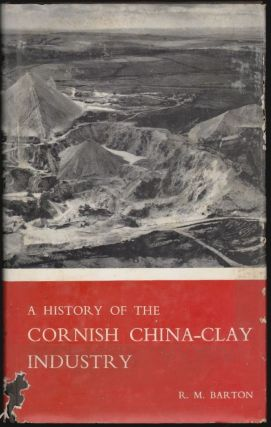 A History of the Cornish China-Clay Industry. R. M. Barton