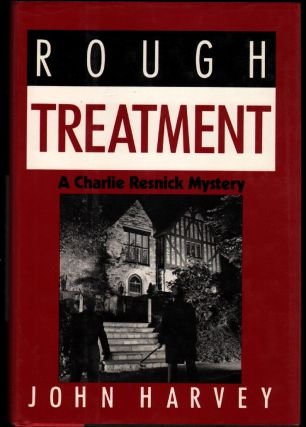 Rough Treatment: A Charlie Resnick Mystery. John Harvey.