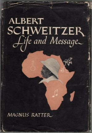 Albert Schweitzer Life and Message. Magnus Ratter
