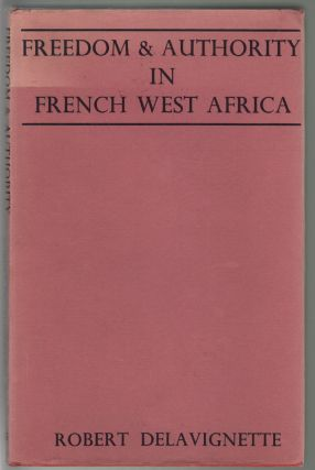 Freedom and Authority in French West Africa. Robert Delavignette.