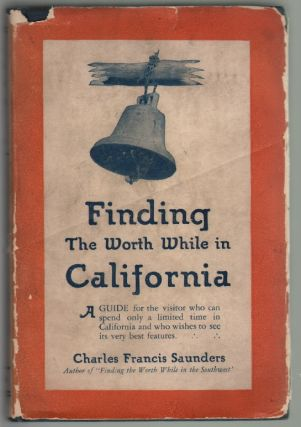 Finding the Worth While in California. Charles Francis Saunders