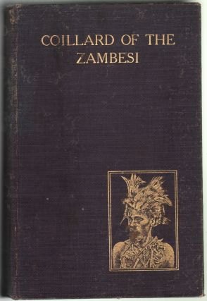 Coillard of the Zambesi, the Lives of Francois and Christina Coillard, of the Paris Missionary...