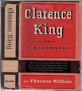 Clarence King, A Biography. Thurman Wilkins