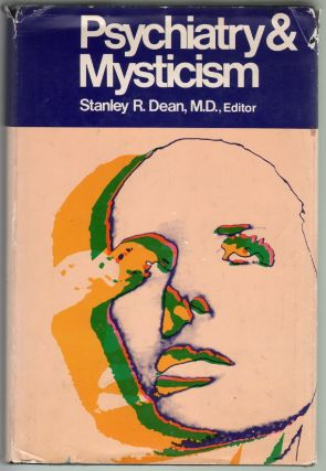 Psychiatry and Mysticism. Stanley R. Dean.