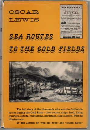 Sea Routes to the Gold Fields, The Migration by Water to California in 1849-1852. Oscar Lewis