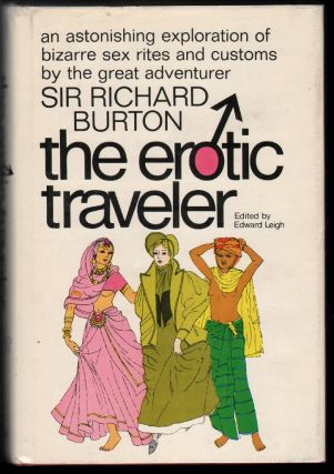 Sir Richard Burton, The Erotic Traveler. Richard Burton, Edward Leigh.