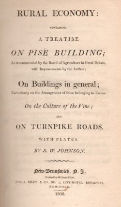 Rural Economy: Containing a Treatise on Pisé Building; As recommended by the Board of Agriculture in Great Britain, with Improvements by the Author; On buildings in general; Particularly on the Arrangement of those belonging to Farms; On the Culture of the Vine; and on Turnpike Roads