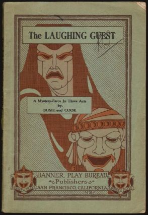 The Laughing Guest, A Mystery Farce-Comedy in Three Acts. Frank A. Bush, Paul I. Cook
