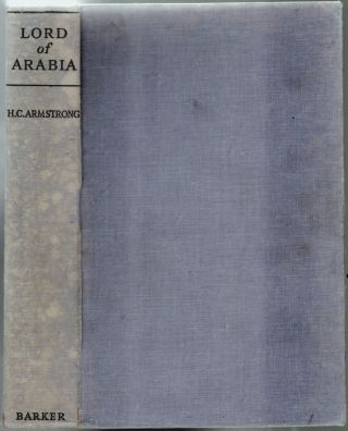 Lord of Arabia, Ibn Saud, An Intimate Study of a King. H. C. Armstrong