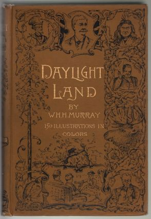 Daylight Land: The Experiences, Incidents, and Adventures, Humorous and Otherwise. which Befel [sic] Judge John Doe, Tourisr of San Francisco. W. H. H. Murray.