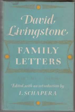 David Livingstone, Family Letters 1841-1856, Volume Two, 1849-1856. David Livingstone, I....
