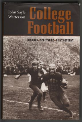 College Football. History, Spectacle, Controversy. John Sayle Watterson