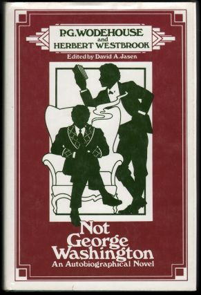 Not George Washington, An Autobiographical Novel. P. G. Wodehouse, Herbert Westbrook