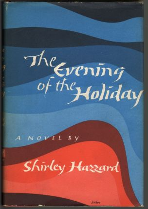 The Evening of the Holiday [SIGNED]. Shirley Hazzard