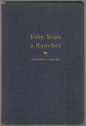 Fifty Years a Rancher, The Recollections of Half a Century Devoted to the Citrus and Walnut Industries of California to Furthering the Cooperative Movement in Agriculture. Charles Collins Teague.