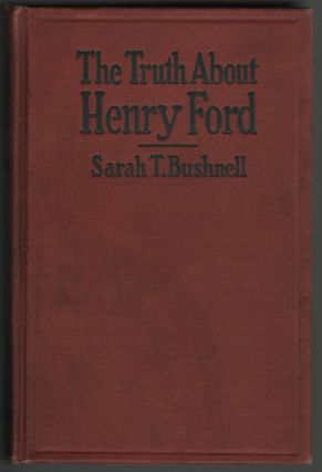 The Truth About Henry Ford. Sarah Terrill Bushnell.