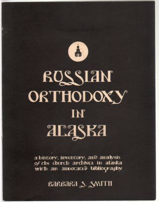Russian Orthodoxy in Alaska, A History, Inventory, and Analysis of the Church Archives in Alaska,...
