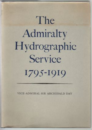 The Admiralty Hydrographic Service 1795-1919. Vice-Admiral Sir Archibald Day.