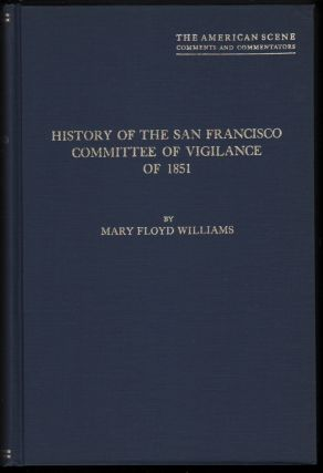 History of the San Francisco Committee of Vigilance of 1851, A Study of Social Control on the the...