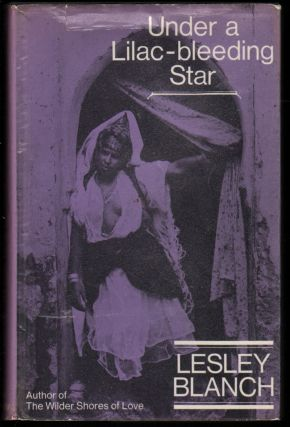 Under a Lilac-Bleeding Star, Travels and Travellers. Lesley Blanch.