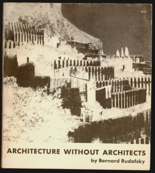 Architecture without Architects, A Short Introduction to Non-Pedigreed Architecture. Bernard Rudofsky.