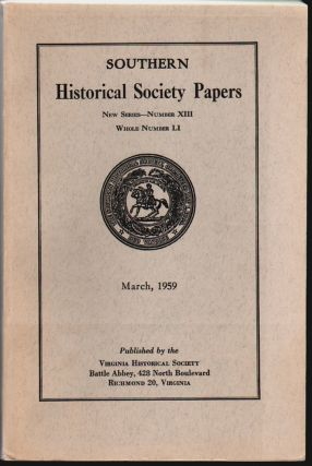 Southern Historical Society Papers New Series Number XIII, Whole Number LI, Proceedings of the...