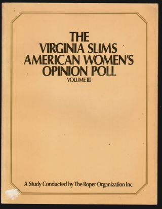 The Virginia Slims American Women's Opinion Poll, Volume III, A Survey of the Attitudes of Women...