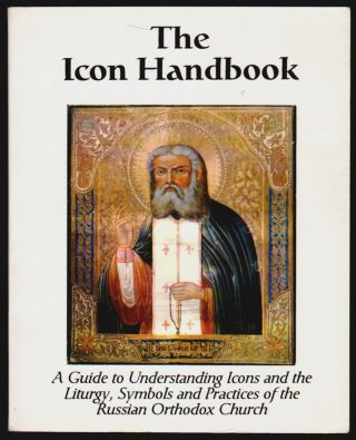 The Icon Handbook, A Guide to Understanding Icons and the Liturgy, Symbols, and Practices of the...