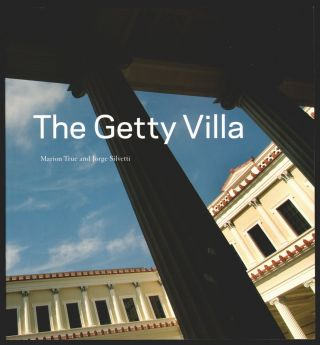 The Getty Villa. Marion True, Jorge Silvetti, Salvatore Settis, Introduction