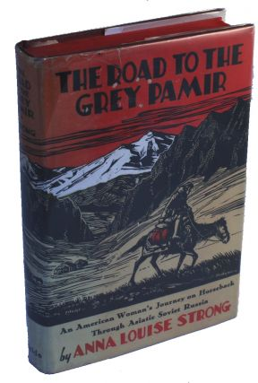 The Road to the Grey Pamir. Anna Louise Strong.