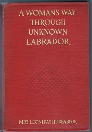 A Woman's Way Through Unknown Labrador, An Account of the Exploration and Discovery of the...