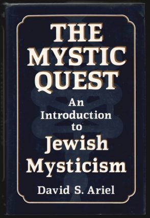 The Mystic Quest, An Introduction to Jewish Mysticism [SIGNED]. David S. Ariel