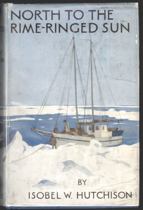 North to the Rime-Ringed Sun, Being the Record of an Alaskan-Canadian Journey Made in 1933-34....