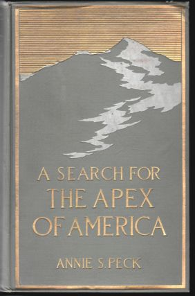 A Search for the Apex of America, High Mountain Climbing in Peru and Bolivia, Including the...