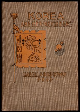 Korea and Her Neighbors, A Narrative of Travel, with an Account of the Recent Vicissitudes and...