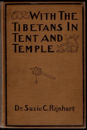 With the Tibetans in Tent and Temple, Narrative of Four Years' Residence on the Tibetan Border, and of a Journey into the Far Interior. Susie Carson Rijnhart.