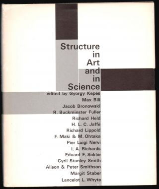 Structure in Art and in Science. Gyorgy Kepes, Jacob Bronowski, R. Buckminster Fuller.