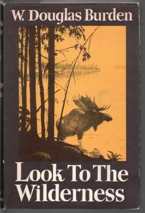 Look to the Wilderness. W. Douglas Burden, Roy Chapman Andrews, Introduction.