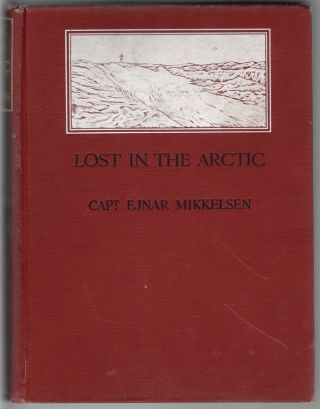 Lost in the Arctic, Being the Story of the 'Alabama' Expedition, 1909-1912. Ejnar Mikkelsen.
