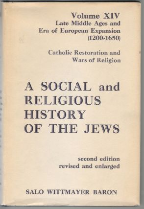 A Social and Religious History of the Jews, Late Middle Ages and Era of European Expansion 1200-1650 Volume XIV, Catholic Restoration and Wars of Religion. Salo Wittmayer Baron.