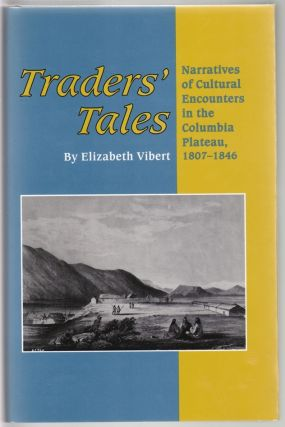 Traders' Tales, Narratives of Cultural Encounters in the Columbia Plateau 1807-1846. Elizabeth...