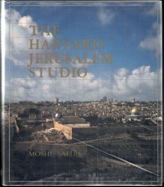 The Harvard Jerusalem Studio, Urban Designs for the Holy City. Moshe Safdie