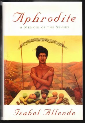 Aphrodite, A Memoir of the Senses [SIGNED]. Isabel Allende.